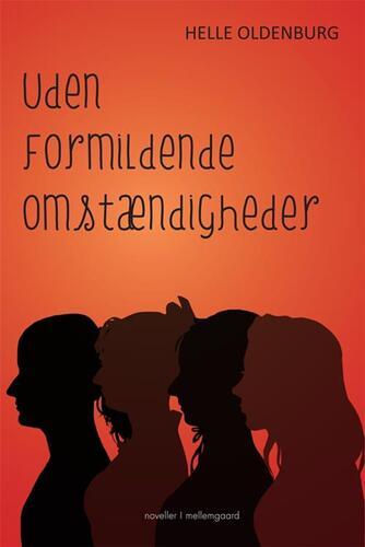 Helle Oldenburg (f. 1943): Uden formildende omstændigheder : noveller