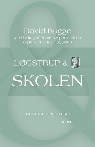 David Bugge, K. E. Løgstrup, Bente Kasper Madsen: Løgstrup & skolen
