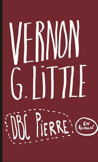 D. B. C. Pierre: Vernon G. Little : en roman