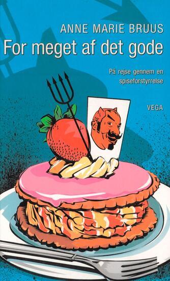 Anne Marie Bruus: For meget af det gode : på rejse gennem en spiseforstyrrelse