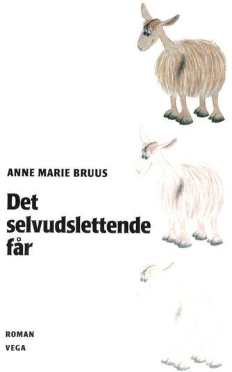 Anne Marie Bruus: Det selvudslettende får : roman
