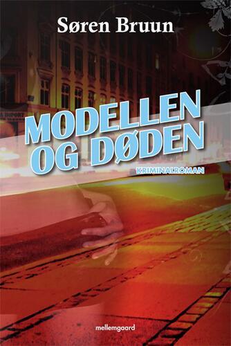 Søren Bruun (f. 1961): Modellen og døden : kriminalroman