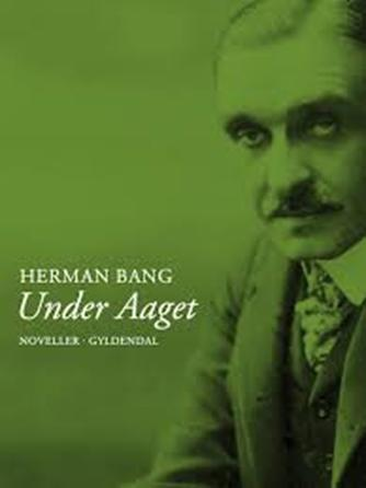 Herman Bang: Under Aaget : noveller