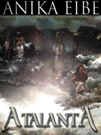 Anika Eibe: Atalanta : i gudindens skygge : roman