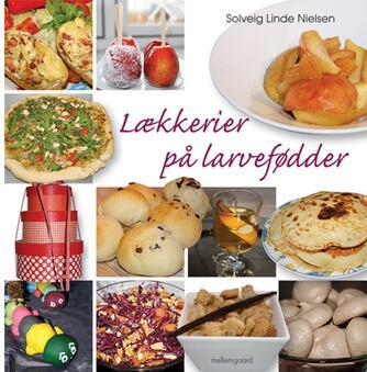 Solveig Linde Nielsen: Lækkerier på larvefødder