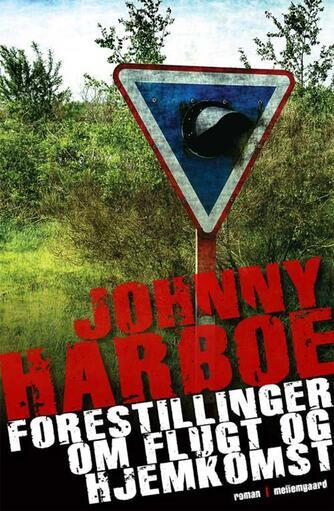 Johnny Harboe: Forestillinger om flugt og hjemkomst : en fragment-roman