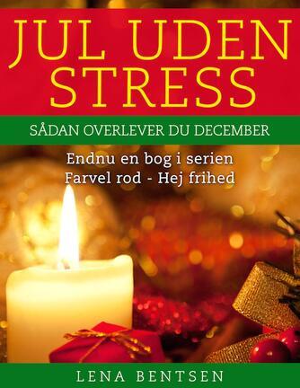 Lena Bentsen: Jul uden stress : sådan overlever du december