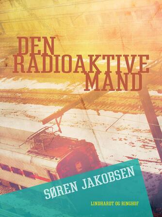 Søren Jakobsen (f. 1940): Den radioaktive mand