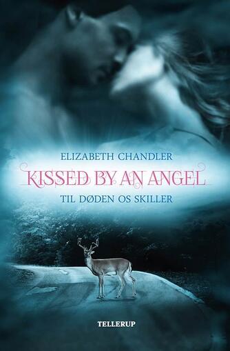 Elizabeth Chandler: Kissed by an angel - til døden os skiller