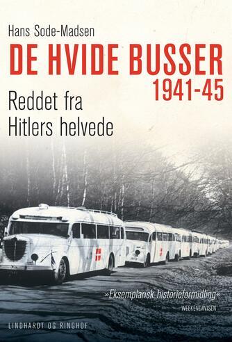 Hans Sode-Madsen: De hvide busser : reddet fra Hitlers helvede 1941-45
