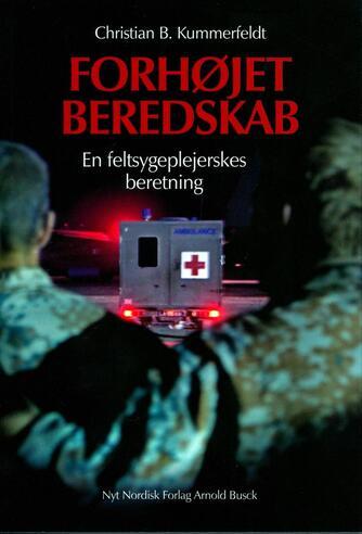 Christian Buonaventsen Kummerfeldt: Forhøjet beredskab : en feltsygeplejerskes beretning