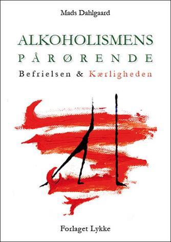 Mads Dahlgaard: Alkoholismens pårørende : befrielsen & kærligheden
