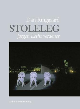 Dan Ringgaard (f. 1963): Stoleleg : Jørgen Leths verdener