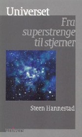 Steen Hannestad: Universet : fra superstrenge til stjerner