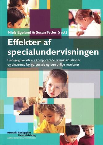 : Effekter af specialundervisningen : pædagogiske vilkår i komplicerede læringssituationer og elevernes faglige, sociale og personlige resultater