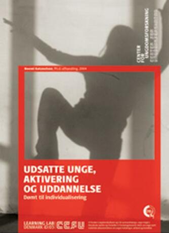 Noemi Katznelson: Udsatte unge, aktivering og uddannelse : dømt til individualisering : ph.d.-afhandling