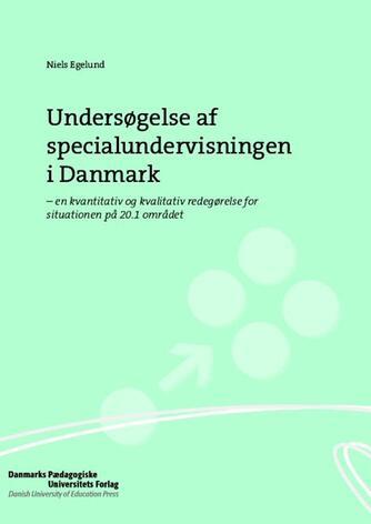 Niels Egelund: Undersøgelse af specialundervisningen i Danmark : en kvantitativ og kvalitativ redegørelse for situationen på 20.1 området