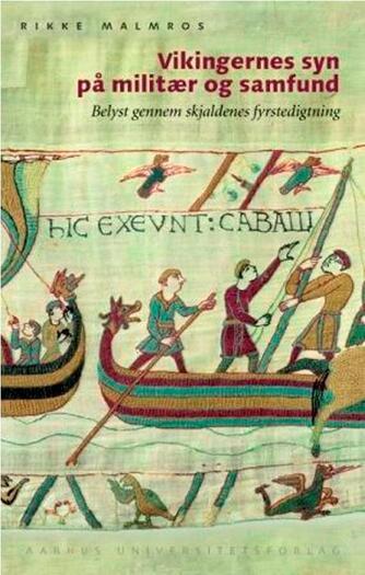 Rikke Malmros: Vikingernes syn på militær og samfund : belyst gennem skjaldenes fyrstedigtning