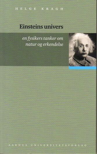 Helge Kragh: Einsteins univers : en fysikers tanker om natur og erkendelse