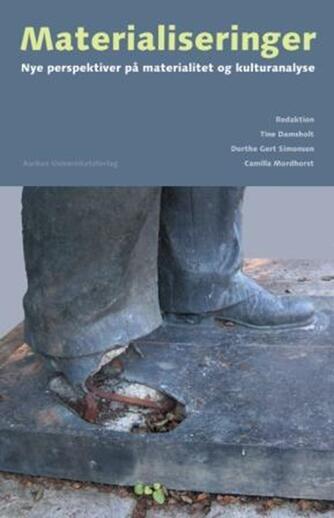 : Materialiseringer : nye perspektiver på materialitet og kulturanalyse