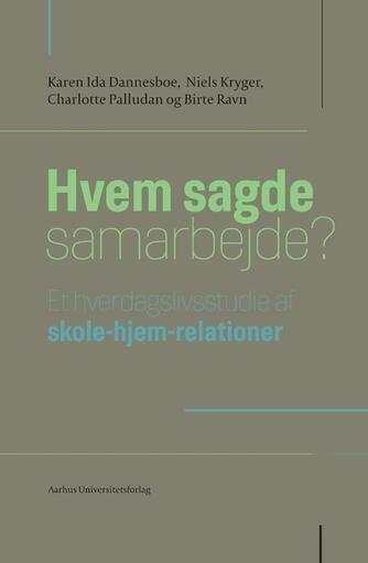 Karen Ida Dannesboe: Hvem sagde samarbejde? : et hverdagslivsstudie af skole-hjem-relationer