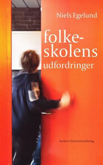 Niels Egelund: Folkeskolens udfordringer