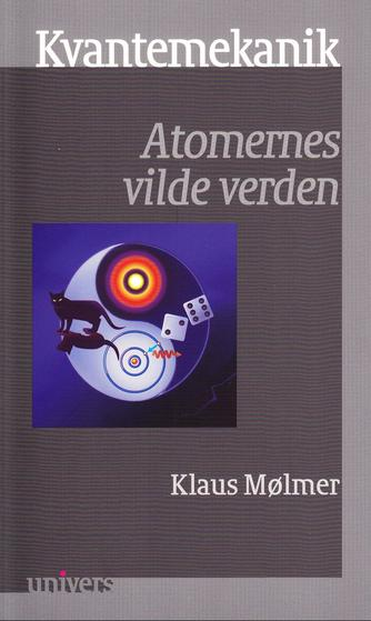 Klaus Mølmer: Kvantemekanik : atomernes vilde verden