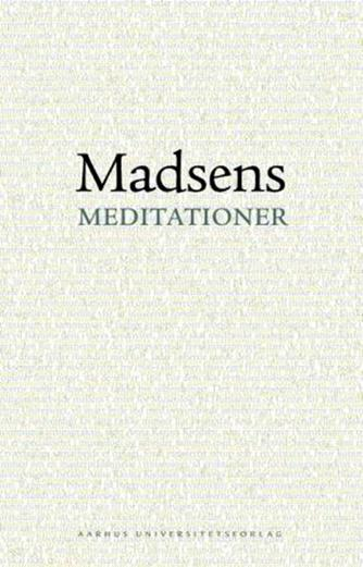 Lars Green Dall: Madsens meditationer : en bog om Svend Åge Madsens forfatterskab
