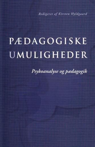 : Pædagogiske umuligheder : psykoanalyse og pædagogik