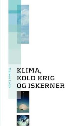 Maiken Lolck: Klima, kold krig og iskerner