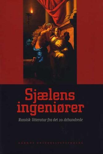 : Sjælens ingeniører : russisk litteratur fra det 20. århundrede