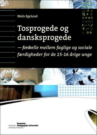 Niels Egelund: Tosprogede og dansksprogede : forskelle mellem faglige og sociale færdigheder for de 15-16 årige unge