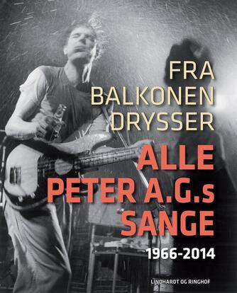 Peter A. G. Nielsen: Fra balkonen drysser alle Peter A.G.s sange : 1966-2014