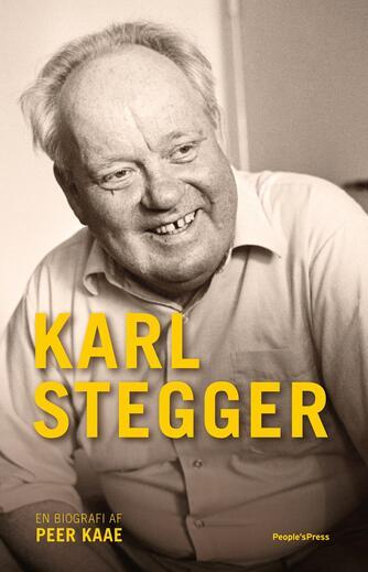 Peer Kaae: Karl Stegger : en biografi