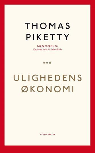 Thomas Piketty: Ulighedens økonomi