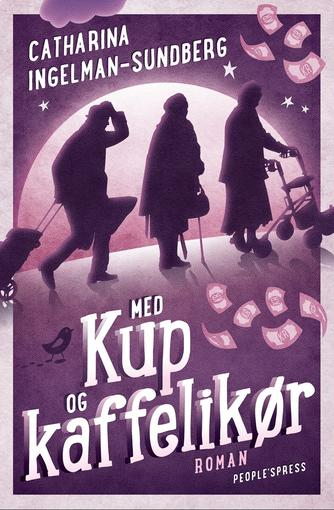 Catharina Ingelman-Sundberg: Med kup og kaffelikør : roman