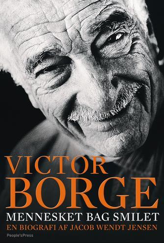 Jacob Wendt Jensen: Victor Borge - mennesket bag smilet : en biografi