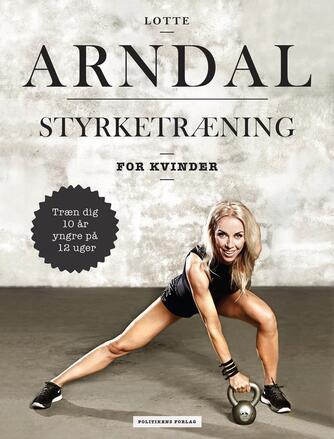 Lotte Rye Arndal: Styrketræning for kvinder