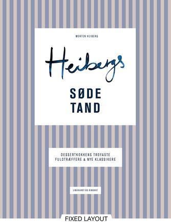Morten Heiberg: Heibergs søde tand : dessertkokkens trofaste fuldtræffere & nye klassikere