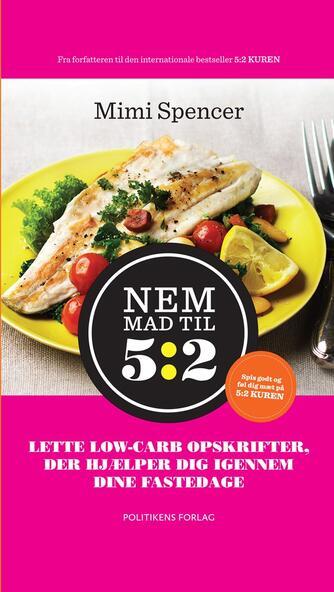 Mimi Spencer: Nem mad til 5:2 : lette low-carb opskrifter, der hjælper dig igennem dine fastedage