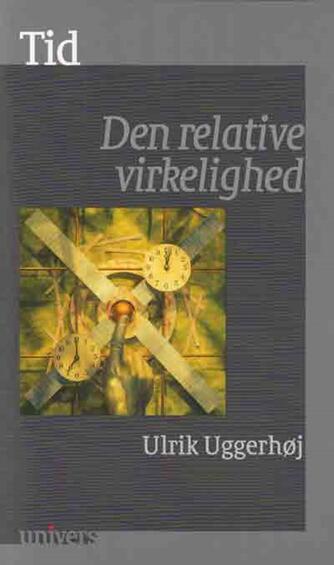 Ulrik Uggerhøj: Tid : den relative virkelighed