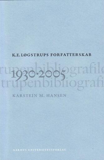Karstein M. Hansen (f. 1945): K. E. Løgstrups forfatterskab 1930-2005 : en bibliografi