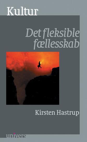 Kirsten Hastrup: Kultur : det fleksible fællesskab