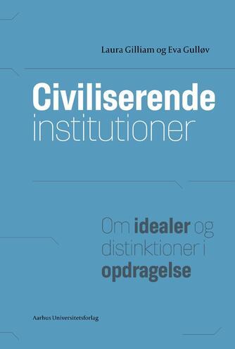 : Civiliserende institutioner : om idealer og distinktioner i opdragelse