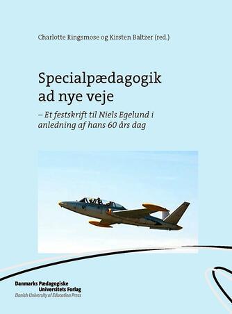 : Specialpædagogik ad nye veje : et festskrift til Niels Egelund i anledning af hans 60 års dag