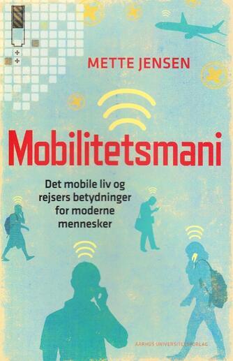 Mette Jensen (f. 1945-01-24): Mobilitetsmani : det mobile liv og rejsers betydninger for moderne mennesker