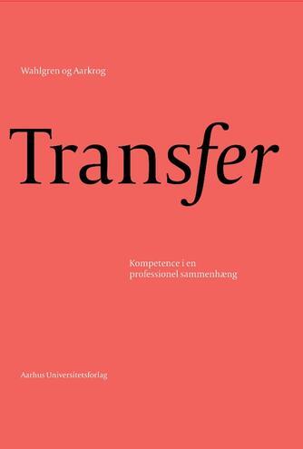Bjarne Wahlgren, Vibe Aarkrog: Transfer : kompetence i en professionel sammenhæng