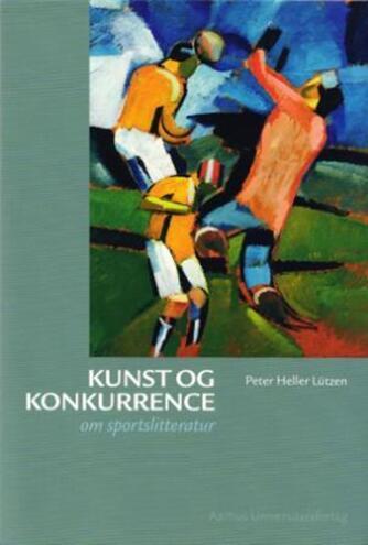 Peter Heller Lützen: Kunst og konkurrence : om sportslitteratur