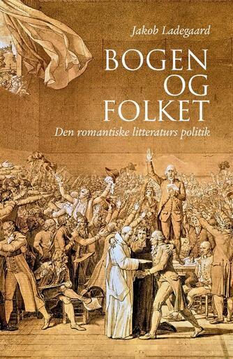Jakob Ladegaard: Bogen og folket : den romantiske litteraturs politik