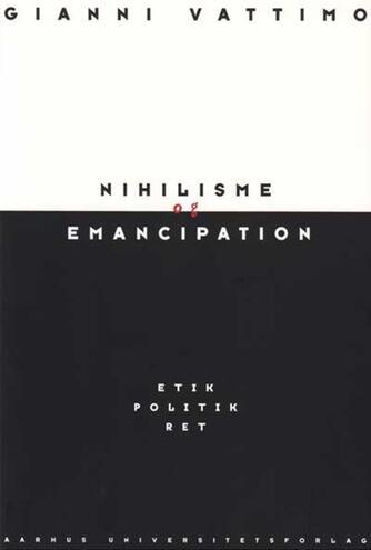 Gianni Vattimo: Nihilisme og emancipation : etik, politik, ret